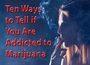 10 ways to tell if you are addicted marijuana
