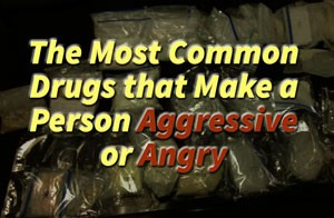 drugs that make a person aggressive or angry
