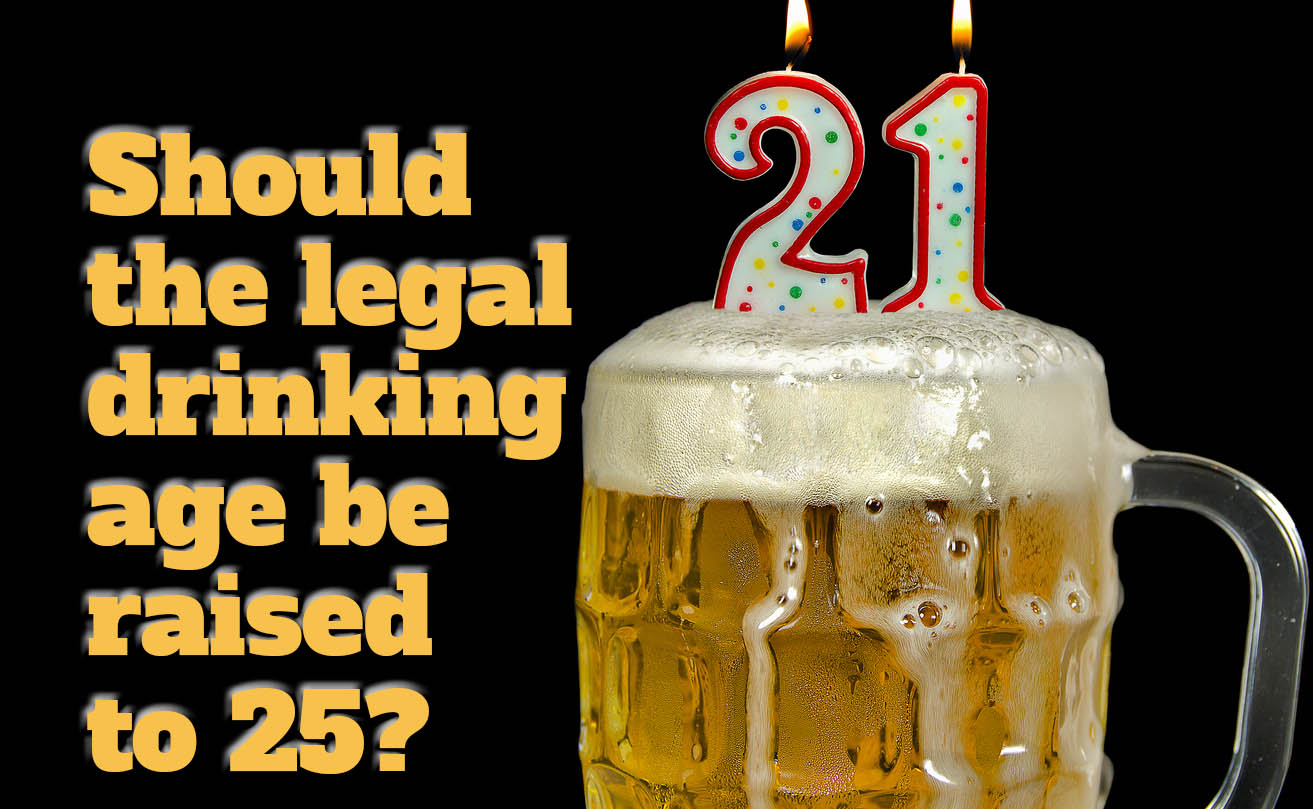 should the legal drinking age be raised to narconon should the legal drinking age be raised to 25