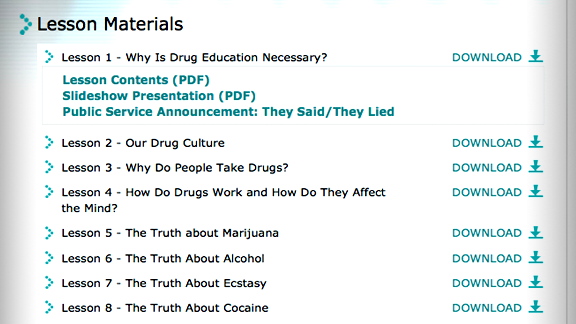<ul>         <li>כל סרטוני הווידאו, החוברות והחומרים החינוכיים של תכנית ה-'עולם ללא סמים' זמינים להורדה מהאתר, גם כן בתאום עם השיעורים עצמם, מוכנים לצפייה מידית:             <ul>                 <li>הסרט התיעודי 'האמת על סמים' – סרט חינוכי רב-עוצמה ובעל השפעה, אשר סוקר כל אחד מהסמים הממכרים הנפוצים ביותר.</li>                 <li>16 תשדירי שירות (PSAs) הם אמרו/הם שקרו, כשכל אחד מהם מתמקד בכך ששימוש מזדמן בסמים יכול להוביל להרס בלתי הפיך.</li>                 <li>13 חוברות מלאות בעובדות של הסדרה <em>'האמת על סמים'</em> <em>מספקות מידע</em> פשוט, אך בעל עוצמה, על סמים.</li>             </ul>         </li>     </ul>