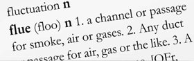 "3. You're not sure what ""flue"" means so you look that up. It says ""a channel or passage for smoke, air or gases."" That fits and makes sense, so you use it in some sentences until you have a clear concept of it."