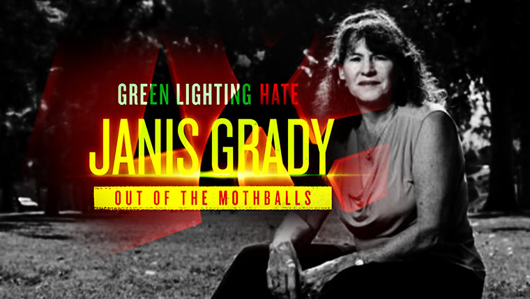 Greenlighting Hate: Janis Grady—Out of the Mothballs
