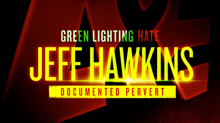 Green Lighting Hate: Jeff Hawkins, Documented Pervert