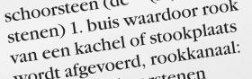 """2. Je vindt het in het woordenboek en kijkt de definities door om die definitie te vinden die van toepassing is. Er staat: """"buis waardoor rook van een kachel of stookplaats wordt afgevoerd, rookkanaal""""."""