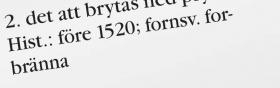 """2. Du hittar det i ordboken och ögnar igenom definitionerna för att hitta den som passar. Det står """"rör eller murad kanal som leder rök och förbränningsprodukter från en eldstad""""."""
